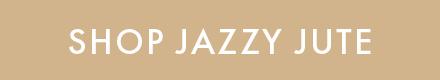 Shop Jazzy Jute