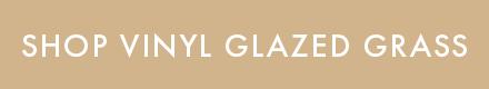 Vinyl Glazed Grass