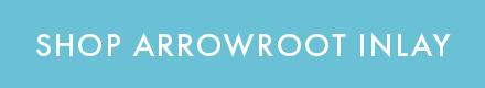 Shop Arrowroot Inlay
